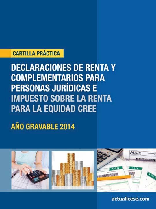 [Cartilla Práctica] Declaraciones de Renta y Complementarios para Personas Jurídicas e Impuesto sobre la Renta para la Equidad CREE – Año Gravable 2014