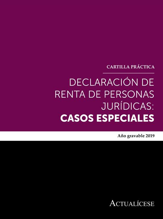 [Cartilla Práctica] Declaración de renta de personas jurídicas: casos especiales – año gravable 2019