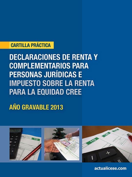 [Cartilla Práctica] Declaraciones de Renta y Complementarios para Personas Jurídicas e Impuesto sobre la Renta para la Equidad CREE, año gravable 2013