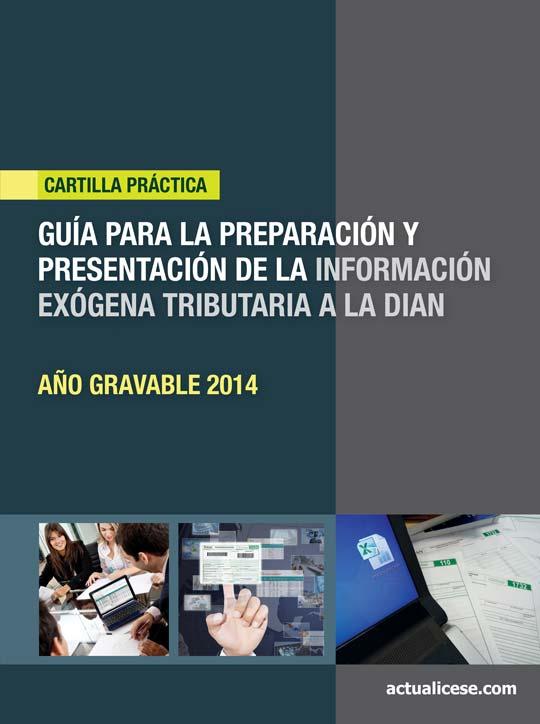 [Cartilla Práctica] Guía para la preparación y presentación de la Información Exógena Tributaria a la DIAN – Año gravable 2014