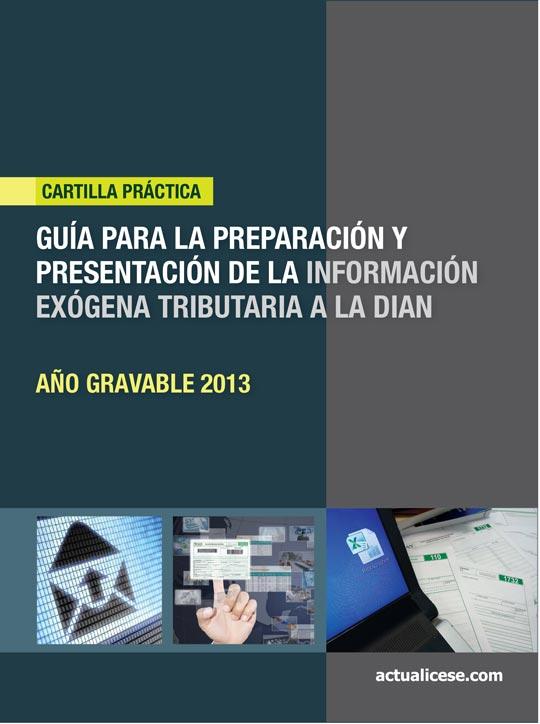 [Cartilla Práctica] Guía para la preparación y presentación de la Información Exógena, año gravable 2013