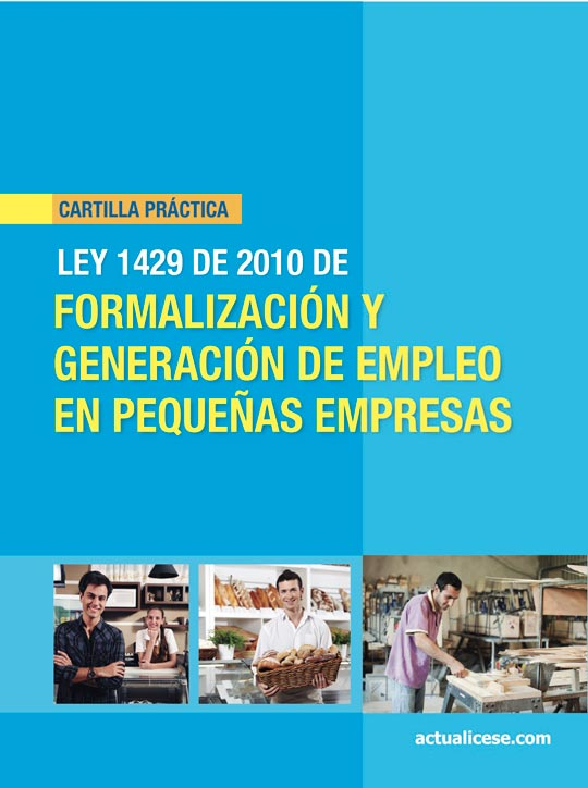 [Cartilla Práctica] Ley 1429 de 2010 de Formalización  y Generación de empleo en Pequeñas Empresas