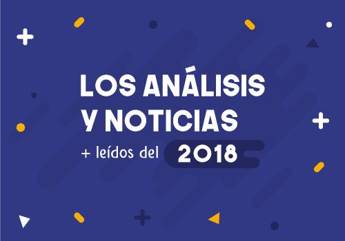 Los análisis y las noticias más consultadas de 2018