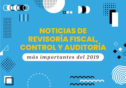 Noticias sobre revisoría fiscal, control y auditoría más importantes de 2019