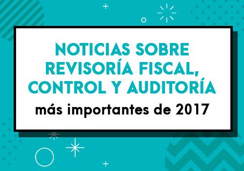 Noticias sobre revisoría fiscal, control y auditoría más importantes de 2017