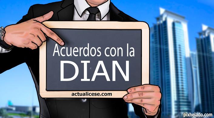 Acuerdo en procesos con la DIAN antes de octubre 30 del 2015, disminuye sanciones hasta en el 100%