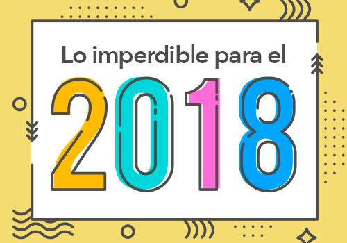 Lo imperdible: ¡Así se moverá el 2018!