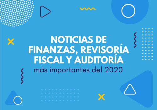 Noticias de auditoría, revisoría fiscal y finanzas más importantes de 2020