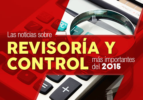 Las noticias sobre revisoría fiscal, control y auditoría más importantes durante el 2015
