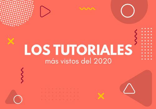 Los tutoriales más vistos en el 2020