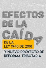 Efectos de la caída de la Ley 1943 de 2018 y nuevo proyecto de reforma tributaria