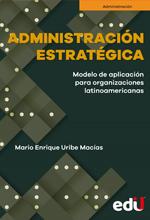 Administración estratégica, Modelo de aplicación para organizaciones latinoamericanas – Ediciones de la U