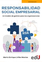 Responsabilidad social empresarial. un modelo de gestión para las organizaciones – Ediciones de la U