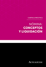 Cartilla práctica: Nómina: conceptos y liquidación.