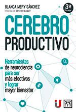 Cerebro productivo 3ª Edición. Herramientas de neurociencia para ser más efectivos y lograr mayor bienestar – Ediciones de la U