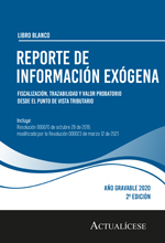 Libro Blanco: Reporte de información exógena: fiscalización, trazabilidad y valor probatorio desde el punto de vista tributario