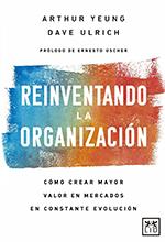 Reinventado la organización. Cómo crear mayor valor en mercados en constante evolución – Ediciones de la U