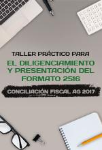 Taller práctico para el diligenciamiento y presentación del formato 2516 – Conciliación fiscal AG 2017