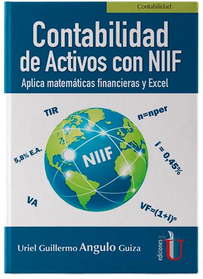 Contabilidad de activos con NIIF. Aplica matemáticas financieras y Excel - Ediciones de la U