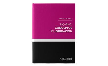 Cartilla práctica digital Estructura y elaboración de la nómina en Colombia: análisis 360º