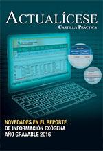 Cartilla PrácticaNovedades en el reporte de información exógena año gravable 2016Incluye formatos avanzados en EXCEL