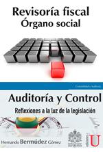 [COMBO EDICIONES DE LA U] Revisoría fiscal, órgano social – Auditoría y control, reflexiones a la luz de la legislación