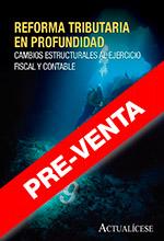 PRE-VENTA – Reforma tributaria en profundidad  (Ley 1819 de 2016): cambios  estructurales al ejercicio fiscal y contable.