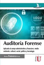 [Libro] Auditoría Forense. Aplicada al campo administrativo y financiero, medio ambiente, cultural, social, política y tecnología – Ediciones de la U