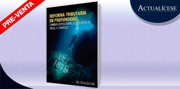 En pre-venta ya nuestro libro reforma tributaria en profundidad: cambios estructurales al ejercicio fiscal y contable