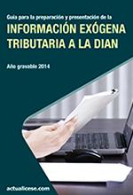 Guía para la preparación y presentación de la Información Exógena Tributaria a la DIAN – año gravable 2014