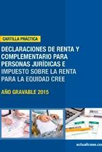 [Cartilla Práctica] Declaraciones de Renta y Complementario para personas jurídicas e Impuesto sobre la Renta para la Equidad –CREE– año gravable 2015