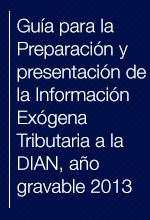 Guía para la Preparación y presentación de la Información Exógena Tributaria a la DIAN, año gravable 2013