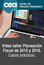 [Video Taller] Planeación Fiscal de 2015 y 2016. Casos Prácticos.