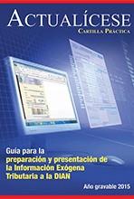 [Cartilla Práctica] Guía para la preparación y presentación de la Información Exógena Tributaria a la DIAN año gravable 2015