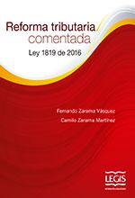 Reforma Tributaria Comentada – Ley 1819 de 2016 1a Edición