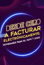 Desde cero a Facturar Electrónicamente: Novedades para el 2019 y 2020