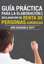 Guía práctica para la elaboración de la declaración de Renta de Personas Jurídicas año gravable 2017 (bajo Reforma Tributaria)