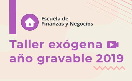 Taller exógena año gravable 2019-Escuela de finanzas y negocios