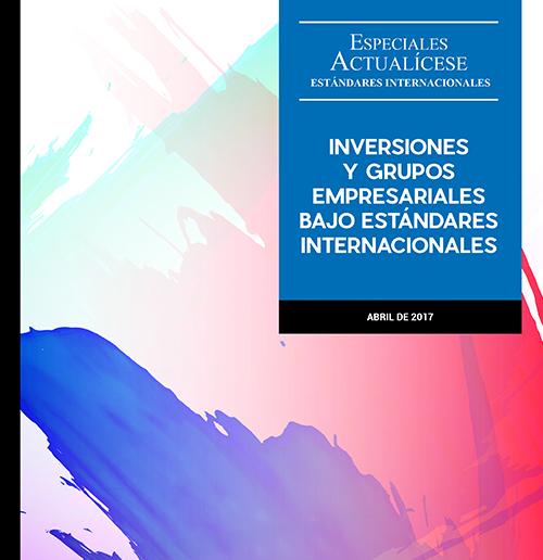 Especial Estándares Internacionales: Inversiones y grupos empresariales bajo Estándares Internacionales