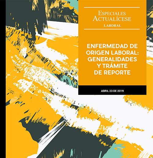 Especial laboral: Enfermedad de origen laboral: generalidades y trámite de reporte