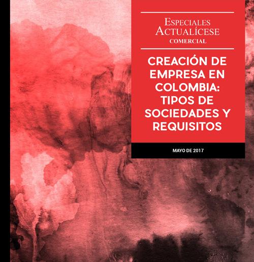 Especial Comercial: Creación de empresa en Colombia: tipos de sociedades y requisitos