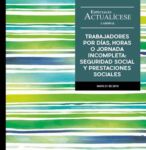 Especial laboral: Trabajadores por días, horas o jornada incompleta: seguridad social y prestaciones sociales