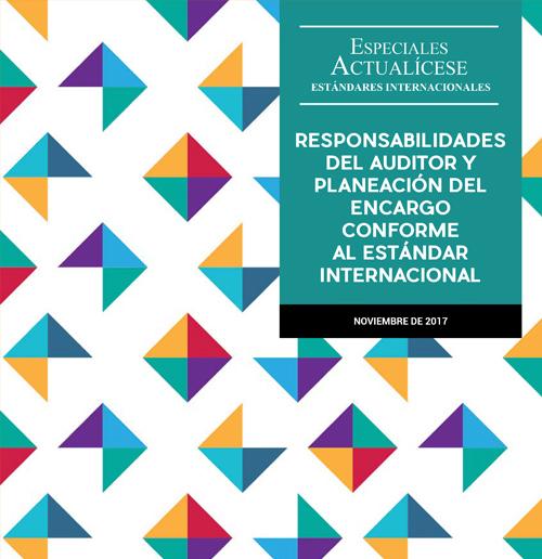 Especial Estándares Internacionales: Responsabilidades del auditor y planeación del encargo conforme al estándar internacional