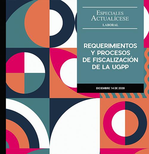 [Especial Actualícese] Requerimientos y procesos de fiscalización de la UGPP