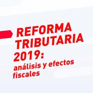Reforma tributaria 2019: análisis y efectos fiscales